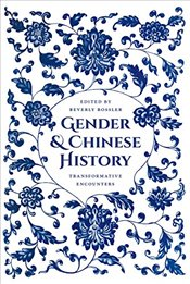 Gender and Chinese History : Transformative Encounters - Bossler, Beverly Jo