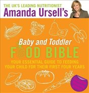 Amanda Ursells Baby and Toddler Food Bible: Your Essential Guide to Feeding Your Child for Their Fi - Ursell, Amanda