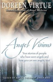 Angel Visions : True stories of people who have seen angels and how you can see angels, too! - Virtue, Doreen