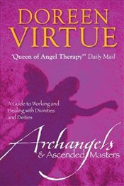Archangels And Ascended Masters : A Guide to Working and Healing With Divinities and Deities - Virtue, Doreen