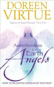 Assertiveness for Earth Angels:  How to be Loving Instead of Too Nice - Virtue, Doreen
