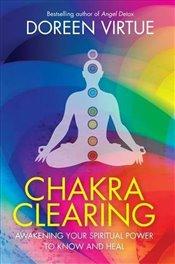 Chakra Clearing : Awakening Your Spiritual Power to Know and Heal - Virtue, Doreen