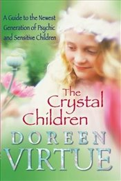 Crystal Children : A Guide to the Newest Generation of Psychic and Sensitive Children - Virtue, Doreen