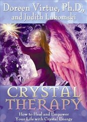 Crystal Therapy : How to Heal and Empower Your Life with Crystal Energy - Virtue, Doreen