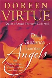 Daily Guidance From Your Angels : 365 Angelic Messages To Soothe, Heal, And Open Your Heart - Virtue, Doreen