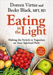 Eating in the Light : Making the Switch to Veganism on Your Spiritual Path - Virtue, Doreen