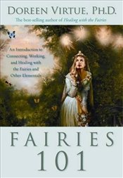 Fairies 101: An Introduction to Connecting, Working, and Healing with the Fairies and Other Elementa - Virtue, Doreen