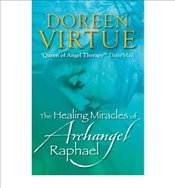 TheHealing Miracles of Archangel Raphael - Virtue, Doreen