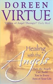 Healing with the Angels : How the Angels Can Assist You in Every Area of Your Life - Virtue, Doreen