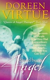 Saved by an Angel: True Accounts of People Who Have Had Extraordinary Experiences with Angels... and - Virtue, Doreen