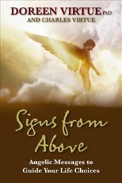 Signs From Above : Angelic Messages To Guide Your Life Choices - Virtue, Doreen