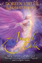 Angel Detox: Taking Your Life to a Higher Level Through Releasing Emotional, Physical and Energetic  - Reeves, Robert