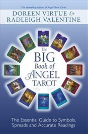 Big Book of Angel Tarot : The Essential Guide to Symbols, Spreads and Accurate Readings - Valentine, Radleigh
