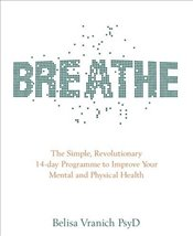 Breathe  The Simple, Revolutionary 14-day Programme to Improve Your Mental and Physical Health - Vranich, Belisa