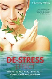 De-Stress Effect : Rebalance Your Bodys Systems for Vibrant Health and Happiness - Watts, Charlotte