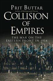 Collision of Empires : The War on the Eastern Front in 1914 - Buttar, Prit