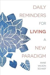 Daily Reminders for Living a New Paradigm - Schaef, Anne Wilson