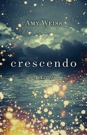 Crescendo : A Novel - WEISS, AMY E.