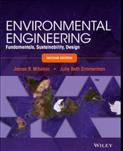 Environmental Engineering 2E : Fundamentals, Sustainability, Design - Mihelcic, James R.