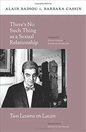 Theres No Such Thing as a Sexual Relationship : Two Lessons on Lacan  - Badiou, Alain