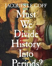 Must We Divide History Into Periods?  - Le Goff, Jacques