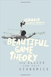Beautiful Game Theory : How Soccer Can Help Economics - Palacios-Huerta, Ignacio