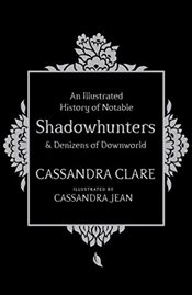 Illustrated History of Notable Shadowhunters and Denizens of Downworld - Clare, Cassandra