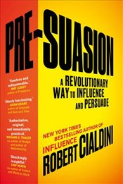 Pre-Suasion : A Revolutionary Way to Influence and Persuade - Cialdini, Robert