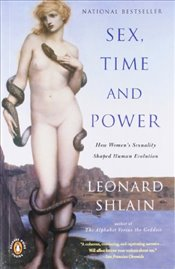 Sex, Time and Power : How Womens Sexuality Shaped Human Evolution - Shlain, Leonard