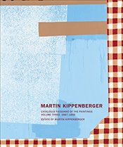 Martin Kippenberger : Paintings Volume III : Catalogue Raisonné of the Paintings 1987 - 1992  - Capitain, Gisela