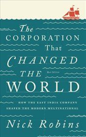 Corporation That Changed the World : How the East India Company Shaped the Modern Multinational - Robins, Nick
