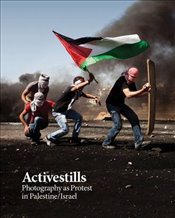 Activestills : Photography as Protest in Palestine/Israel -