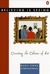 Believing Is Seeing : Creating the Culture of Art - Staniszewski, Mary Anne
