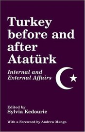 Turkey Before and After Atatürk : Intertnal and External Affairs - Kedourie, Sylvia