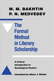 Formal Method in Literary Scholarship : A Critical Introduction to Sociological Poetics - Bahtin, Mihail Mihayloviç