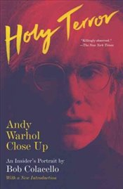 Holy Terror : Andy Warhol Close Up - Colacello, Bob