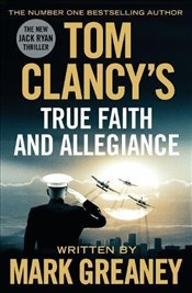 Tom Clancys True Faith and Allegiance - Greaney, Mark