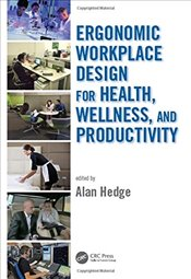 Ergonomic Workplace Design for Health, Wellness, and Productivity (Human Factors and Ergonomics) -
