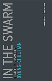 In the Swarm : Digital Prospects  - Han, Byung-Chul