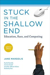 Stuck in the Shallow End : Education, Race, and Computing - Margolis, Jane