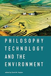 Philosophy, Technology, and the Environment  - Kaplan, David M.