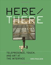 Here/There : Telepresence, Touch, and Art at the Interface  - Paulsen, Kris