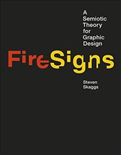 FireSigns : A Semiotic Theory for Graphic Design  - Skaggs, Steven