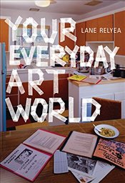 Your Everyday Art World  - Relyea, Lane