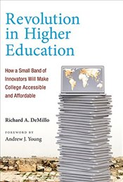 Revolution in Higher Education: How a Small Band of Innovators Will Make College Accessible and Affo - Demillo, Richard A.