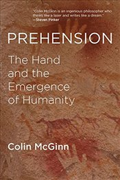 Prehension : The Hand and the Emergence of Humanity - McGinn, Colin