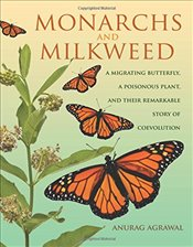 Monarchs and Milkweed: A Migrating Butterfly, a Poisonous Plant, and Their Remarkable Story of Coevo - Agrawal, Anurag