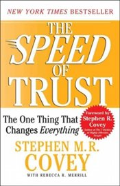 Speed of Trust : The One Thing That Changes Everything - Covey, Stephen R.