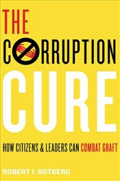 Corruption Cure : How Citizens and Leaders Can Combat Graft - Rotberg, Robert I.