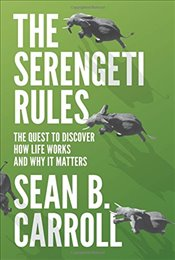 Serengeti Rules : The Quest to Discover How Life Works and Why it Matters - Carroll, Sean B.